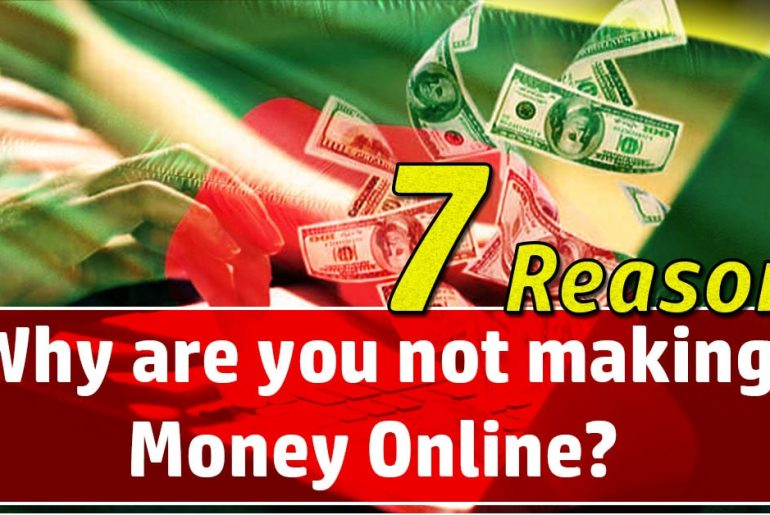 7 Reasons Why not making Money Online