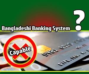 Bangladeshi Banking System not Capable